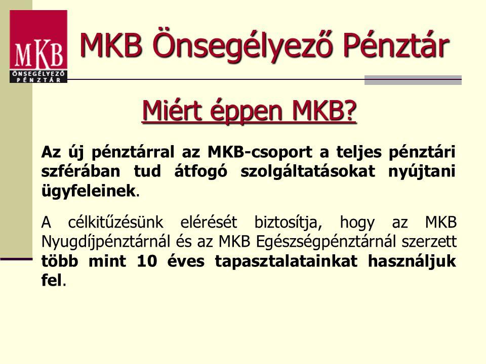 MKB Önsegélyező Pénztár Miért éppen MKB? Az új pénztárral az MKB-csoport a teljes pénztári szférában tud átfogó szolgáltatásokat nyújtani ügyfeleinek.