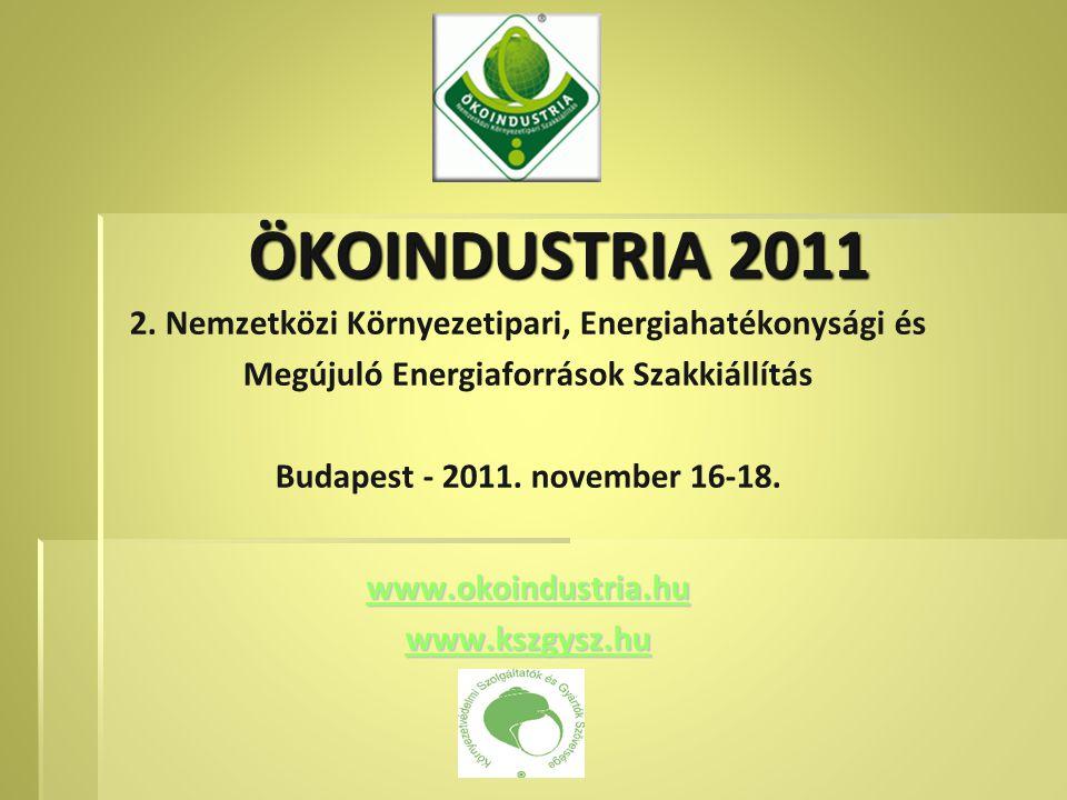 2. Nemzetközi Környezetipari, Energiahatékonysági és Megújuló Energiaforrások Szakkiállítás Budapest - 2011. november 16-18. www.okoindustria.hu www.k