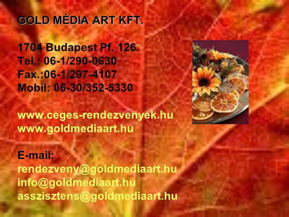 GOLD MÉDIA ART KFT. GOLD MÉDIA ART KFT. 1704 Budapest Pf. 126. Tel.: 06-1/290-0630 Fax.:06-1/297-4107 Mobil: 06-30/352-5330 www.ceges-rendezvenyek.hu