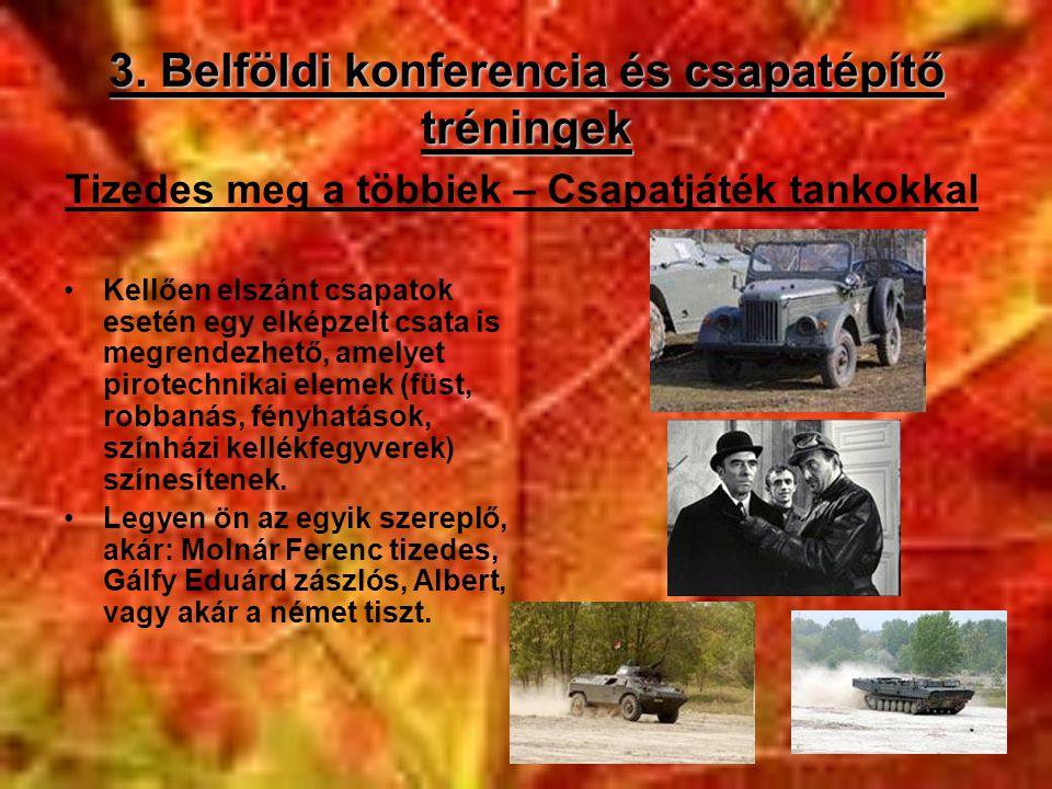3. Belföldi konferencia és csapatépítő tréningek •Kellően elszánt csapatok esetén egy elképzelt csata is megrendezhető, amelyet pirotechnikai elemek (