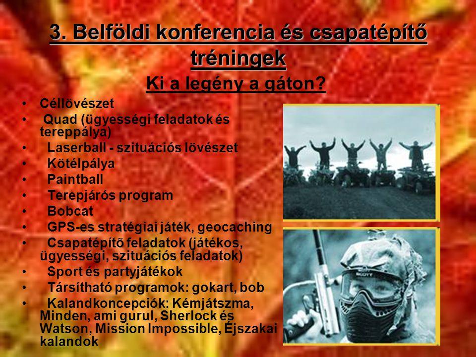 3. Belföldi konferencia és csapatépítő tréningek •Céllövészet • Quad (ügyességi feladatok és tereppálya) • Laserball - szituációs lövészet • Kötélpály