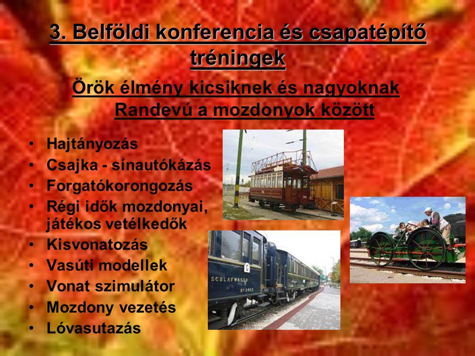 3. Belföldi konferencia és csapatépítő tréningek •Hajtányozás •Csajka - sínautókázás •Forgatókorongozás •Régi idők mozdonyai, játékos vetélkedők •Kisv
