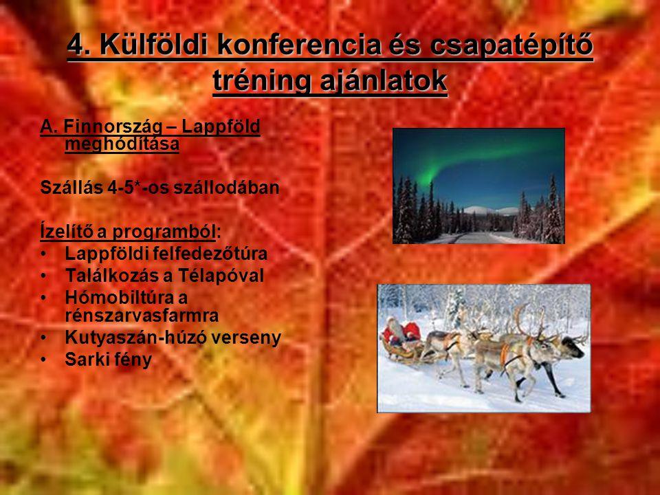 4. Külföldi konferencia és csapatépítő tréning ajánlatok A. Finnország – Lappföld meghódítása Szállás 4-5*-os szállodában Ízelítő a programból: •Lappf