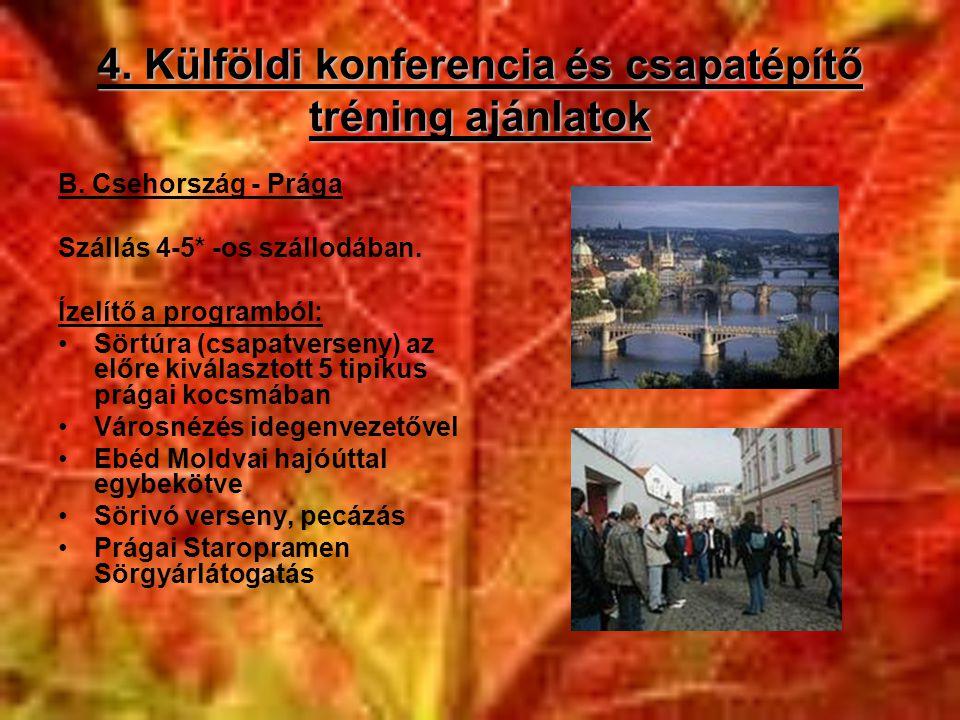 4. Külföldi konferencia és csapatépítő tréning ajánlatok B. Csehország - Prága Szállás 4-5* -os szállodában. Ízelítő a programból: •Sörtúra (csapatver