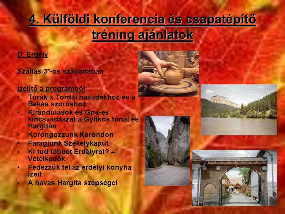 4. Külföldi konferencia és csapatépítő tréning ajánlatok D. Erdély Szállás 3*-os szállodában Ízelítő a programból: •Túrák a Tordai hasadékhoz és a Bék