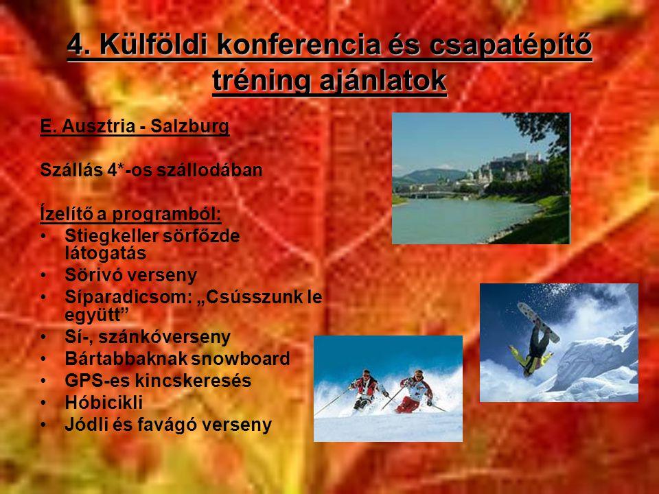 4. Külföldi konferencia és csapatépítő tréning ajánlatok E. Ausztria - Salzburg Szállás 4*-os szállodában Ízelítő a programból: •Stiegkeller sörfőzde