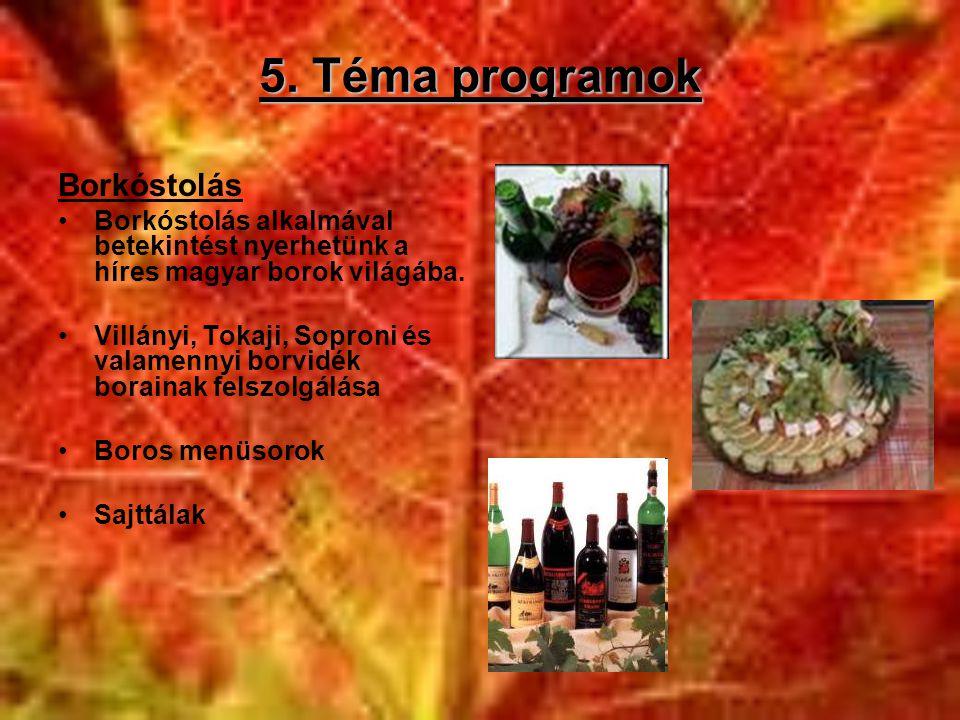 5. Téma programok Borkóstolás •Borkóstolás alkalmával betekintést nyerhetünk a híres magyar borok világába. •Villányi, Tokaji, Soproni és valamennyi b