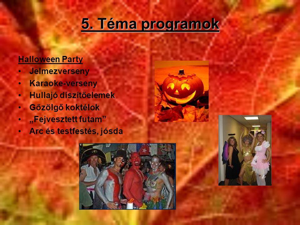 """5. Téma programok Halloween Party •Jelmezverseny •Karaoke-verseny •Hullajó díszítőelemek •Gőzölgő koktélok •""""Fejvesztett futam"""" •Arc és testfestés, jó"""