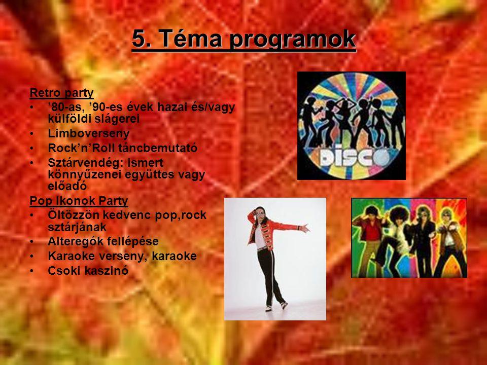 5. Téma programok Retro party •'80-as, '90-es évek hazai és/vagy külföldi slágerei •Limboverseny •Rock'n'Roll táncbemutató •Sztárvendég: ismert könnyű