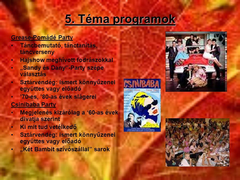 """5. Téma programok Grease-Pomádé Party •Táncbemutató, tánctanítás, táncverseny •Hajshow meghívott fodrászokkal •""""Sandy és Dany""""-Party szépe választás •"""