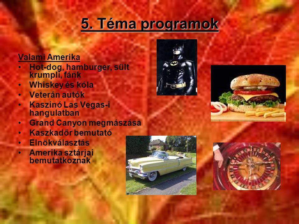 5. Téma programok Valami Amerika •Hot-dog, hamburger, sült krumpli, fánk •Whiskey és kóla •Veterán autók •Kaszinó Las Vegas-i hangulatban •Grand Canyo