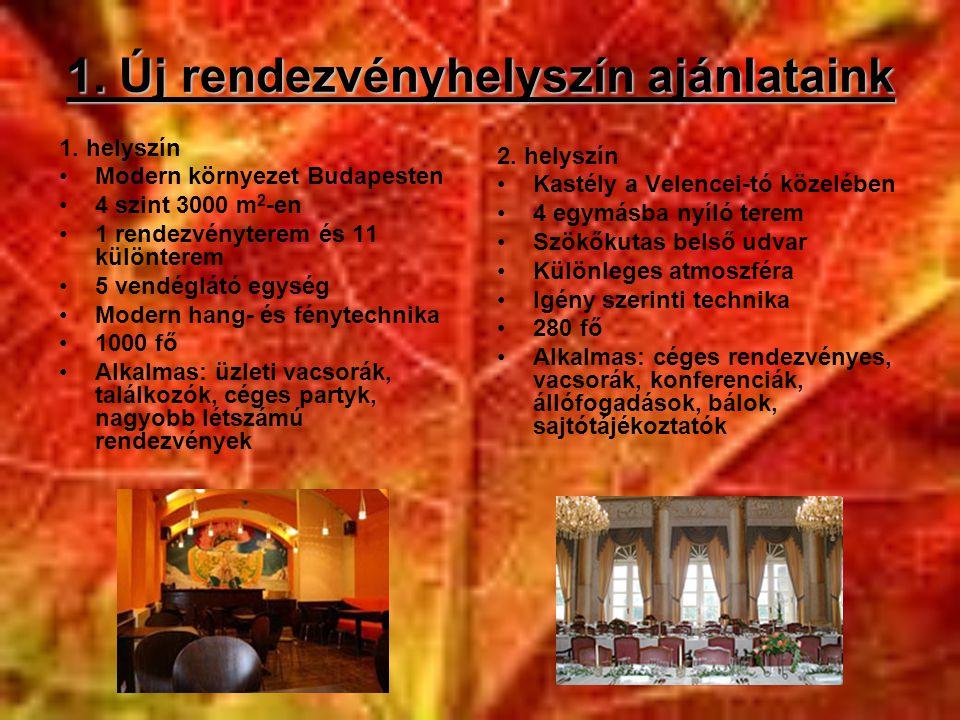 1. Új rendezvényhelyszín ajánlataink 1. helyszín •Modern környezet Budapesten •4 szint 3000 m 2 -en •1 rendezvényterem és 11 különterem •5 vendéglátó