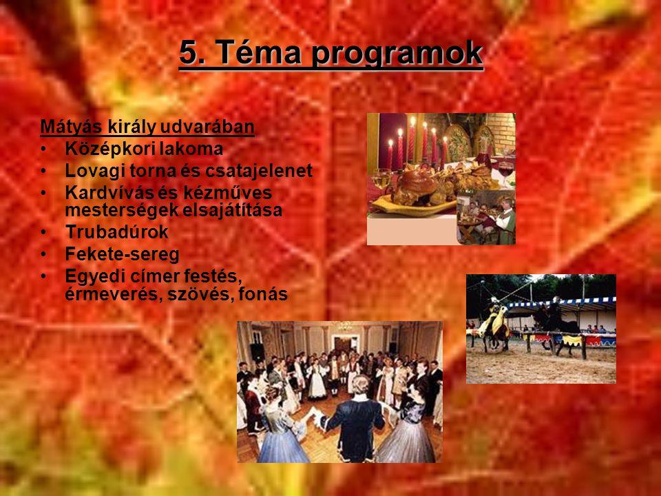 5. Téma programok Mátyás király udvarában •Középkori lakoma •Lovagi torna és csatajelenet •Kardvívás és kézműves mesterségek elsajátítása •Trubadúrok
