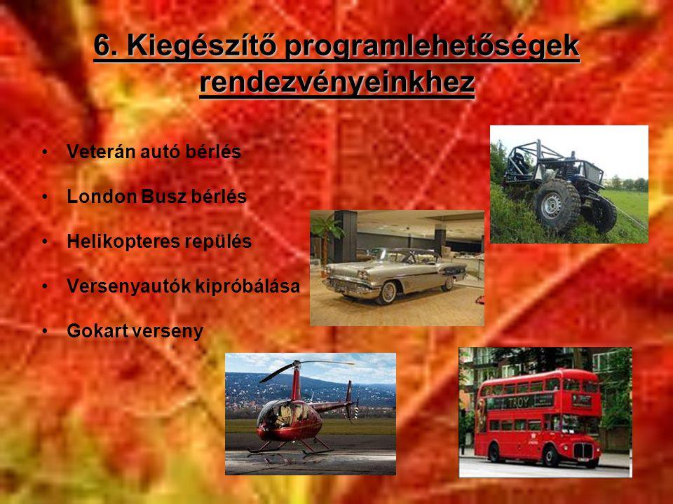 6. Kiegészítő programlehetőségek rendezvényeinkhez •Veterán autó bérlés •London Busz bérlés •Helikopteres repülés •Versenyautók kipróbálása •Gokart ve