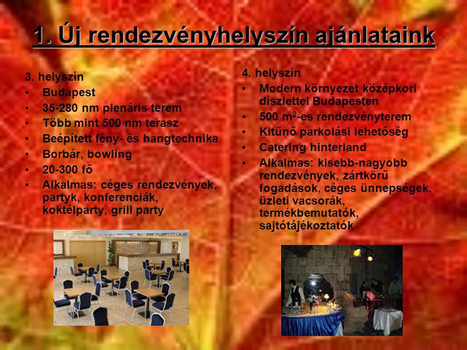 1. Új rendezvényhelyszín ajánlataink 3. helyszín •Budapest •35-280 nm plenáris terem •Több mint 500 nm terasz •Beépített fény- és hangtechnika •Borbár