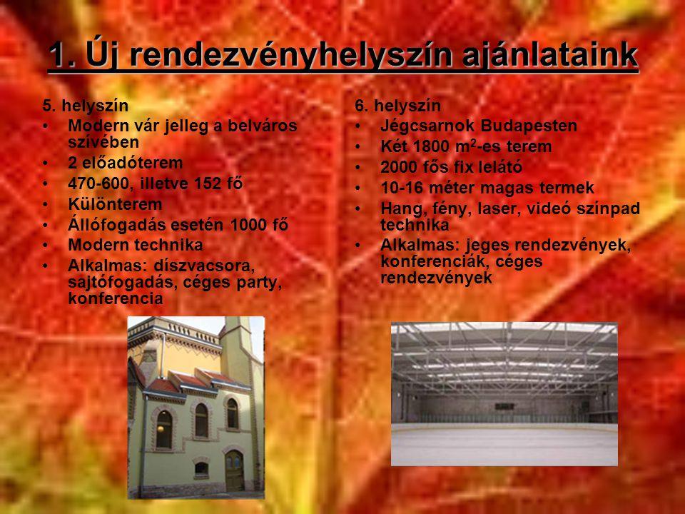 1. Új rendezvényhelyszín ajánlataink 5. helyszín •Modern vár jelleg a belváros szívében •2 előadóterem •470-600, illetve 152 fő •Különterem •Állófogad