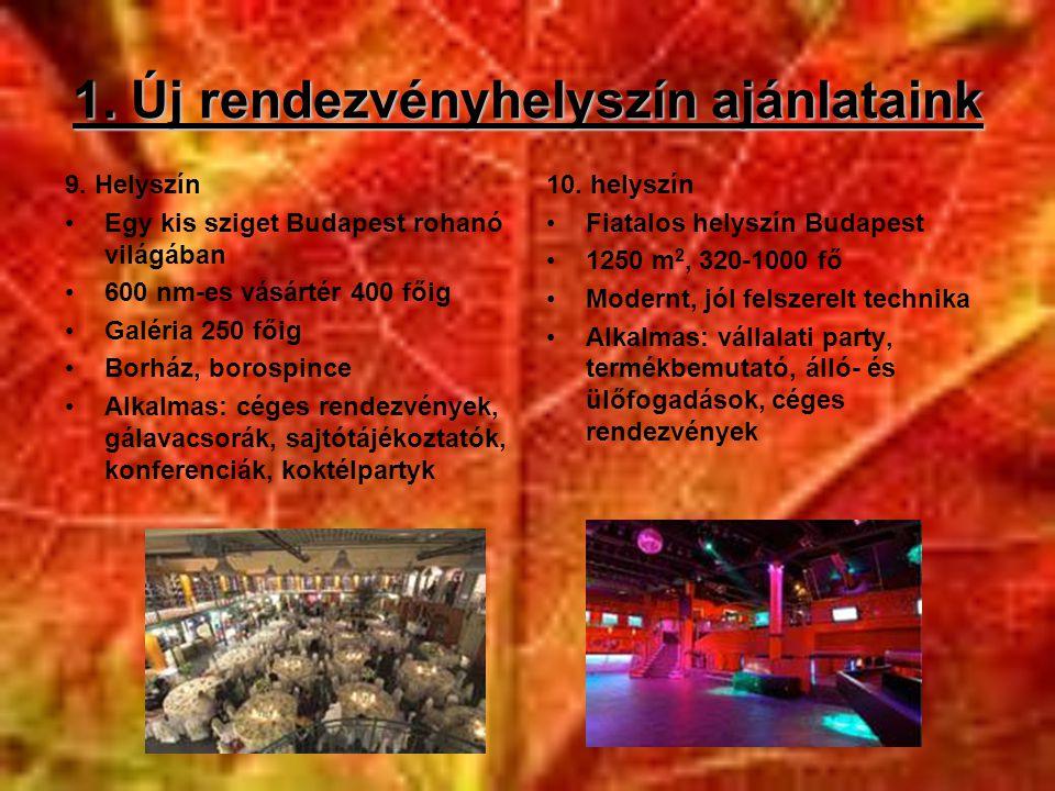 1. Új rendezvényhelyszín ajánlataink 9. Helyszín •Egy kis sziget Budapest rohanó világában •600 nm-es vásártér 400 főig •Galéria 250 főig •Borház, bor