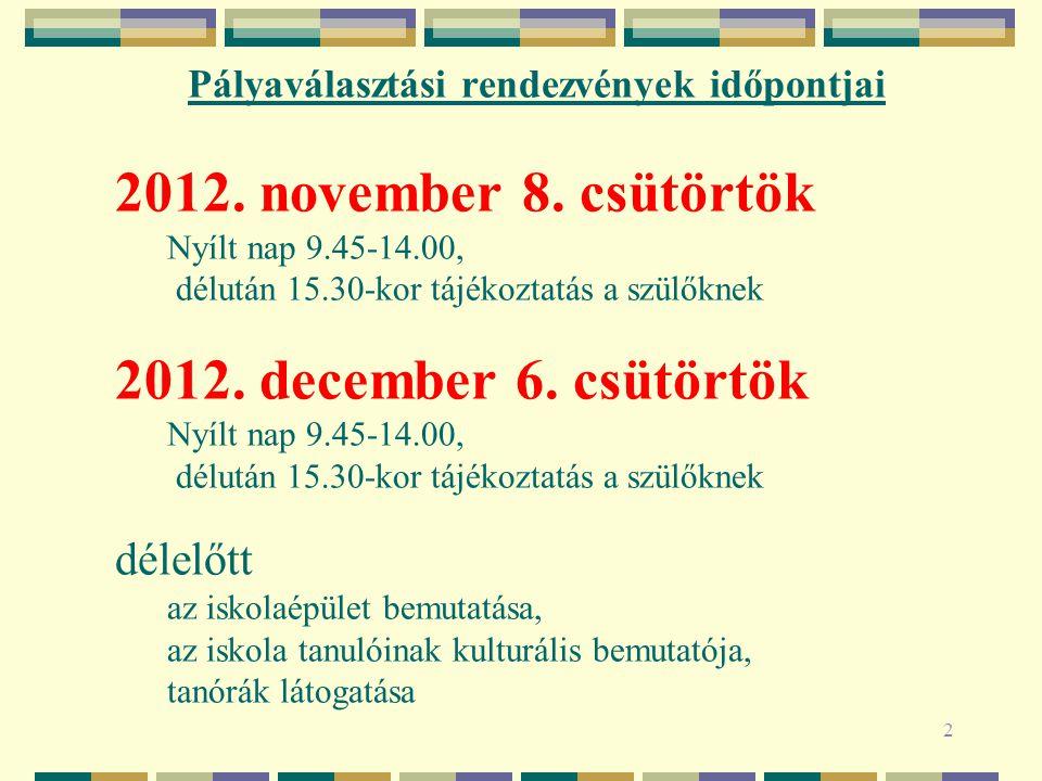 2 Pályaválasztási rendezvények időpontjai 2012. november 8. csütörtök Nyílt nap 9.45-14.00, délután 15.30-kor tájékoztatás a szülőknek 2012. december