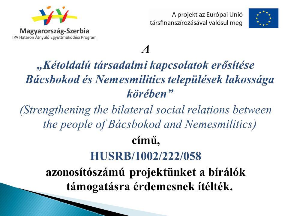 """A """"Kétoldalú társadalmi kapcsolatok erősítése Bácsbokod és Nemesmilitics települések lakossága körében"""" (Strengthening the bilateral social relations"""