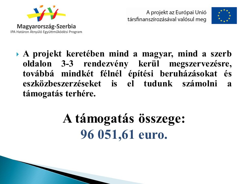  A projekt keretében mind a magyar, mind a szerb oldalon 3-3 rendezvény kerül megszervezésre, továbbá mindkét félnél építési beruházásokat és eszközb