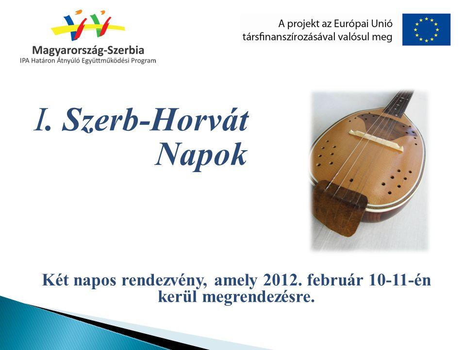 I. Szerb-Horvát Napok Két napos rendezvény, amely 2012. február 10-11-én kerül megrendezésre.