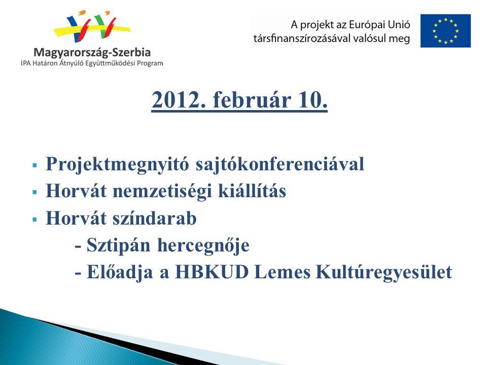  Projektmegnyitó sajtókonferenciával  Horvát nemzetiségi kiállítás  Horvát színdarab - Sztipán hercegnője - Előadja a HBKUD Lemes Kultúregyesület 2