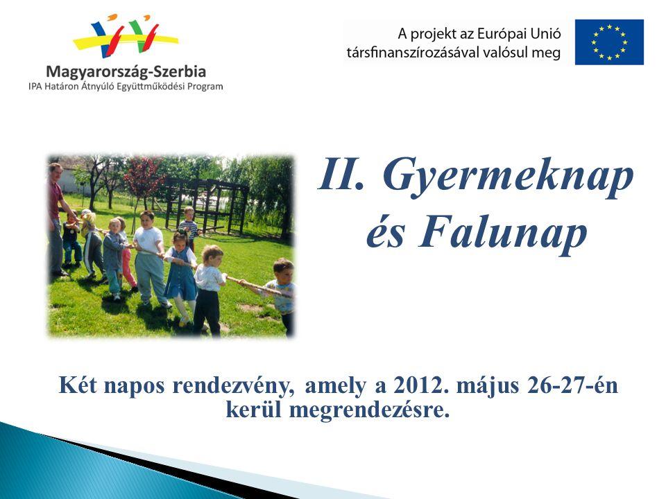 Két napos rendezvény, amely a 2012. május 26-27-én kerül megrendezésre. II. Gyermeknap és Falunap