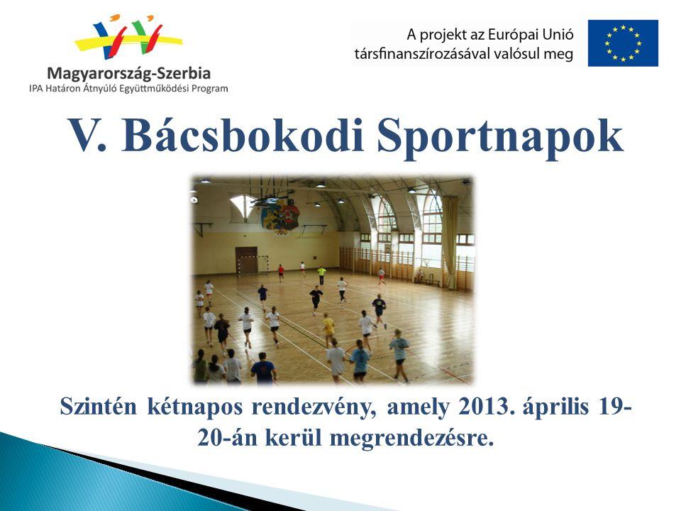 V. Bácsbokodi Sportnapok Szintén kétnapos rendezvény, amely 2013. április 19- 20-án kerül megrendezésre.