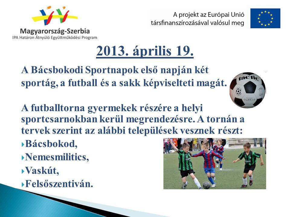 A Bácsbokodi Sportnapok első napján két sportág, a futball és a sakk képviselteti magát. A futballtorna gyermekek részére a helyi sportcsarnokban kerü