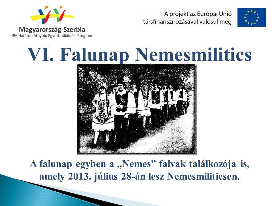 """VI. Falunap Nemesmilitics A falunap egyben a """"Nemes"""" falvak találkozója is, amely 2013. július 28-án lesz Nemesmiliticsen."""