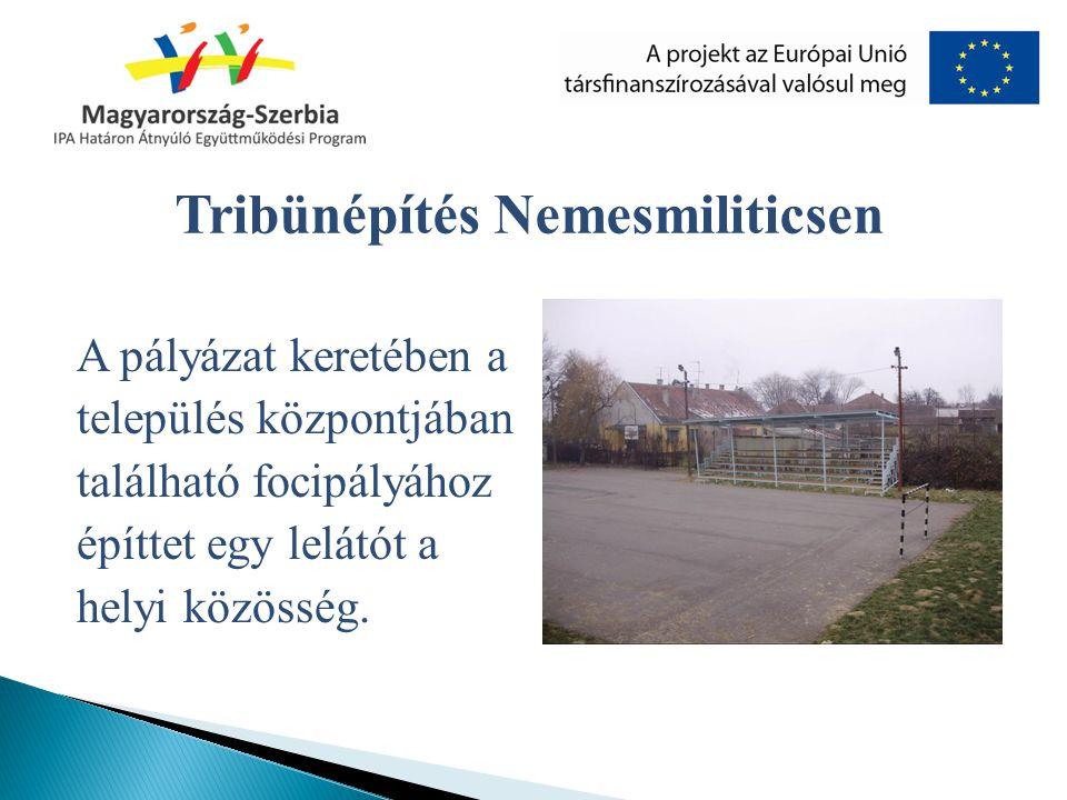 A pályázat keretében a település központjában található focipályához építtet egy lelátót a helyi közösség. Tribünépítés Nemesmiliticsen