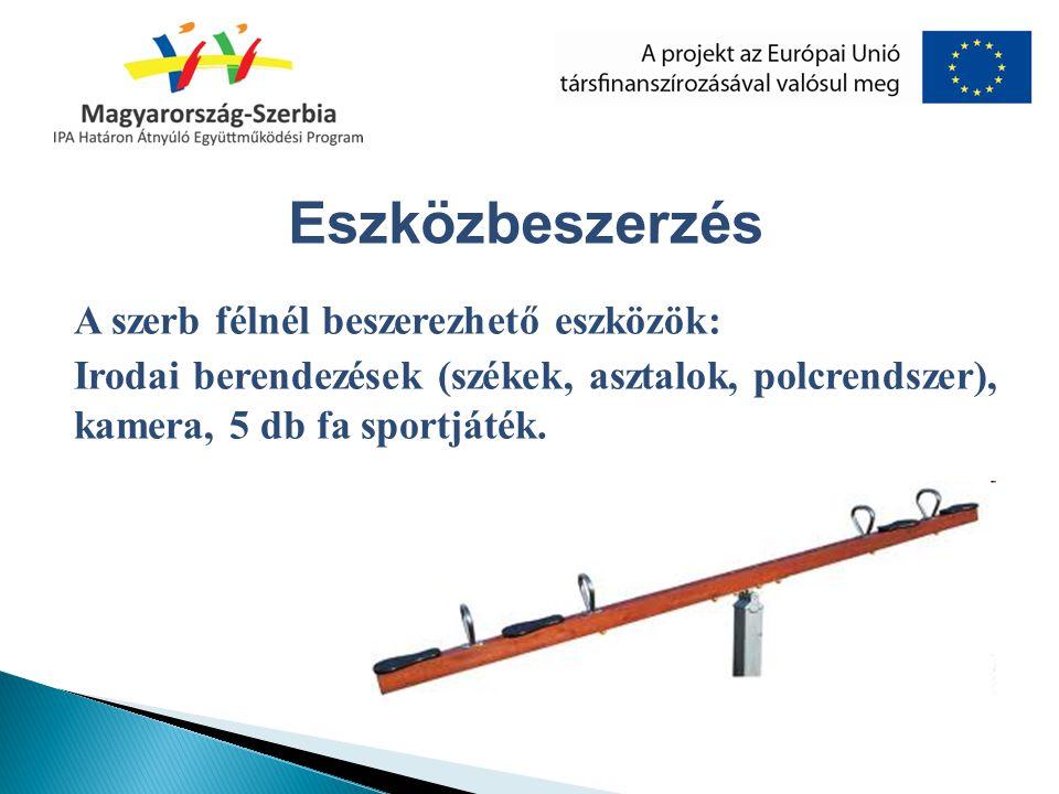 A szerb félnél beszerezhető eszközök: Irodai berendezések (székek, asztalok, polcrendszer), kamera, 5 db fa sportjáték. Eszközbeszerzés
