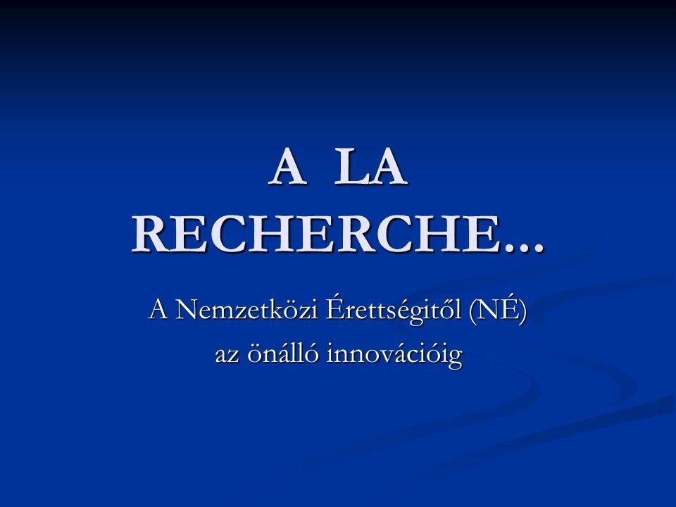 A LA RECHERCHE... A Nemzetközi Érettségitől (NÉ) az önálló innovációig