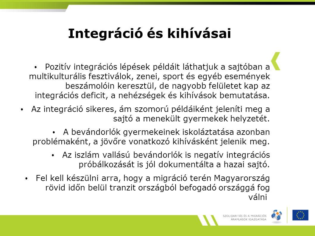 Integráció és kihívásai • Pozitív integrációs lépések példáit láthatjuk a sajtóban a multikulturális fesztiválok, zenei, sport és egyéb események beszámolóin keresztül, de nagyobb felületet kap az integrációs deficit, a nehézségek és kihívások bemutatása.