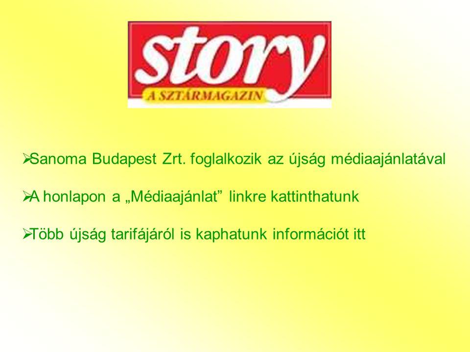 """ Sanoma Budapest Zrt. foglalkozik az újság médiaajánlatával  A honlapon a """"Médiaajánlat"""" linkre kattinthatunk  Több újság tarifájáról is kaphatunk"""