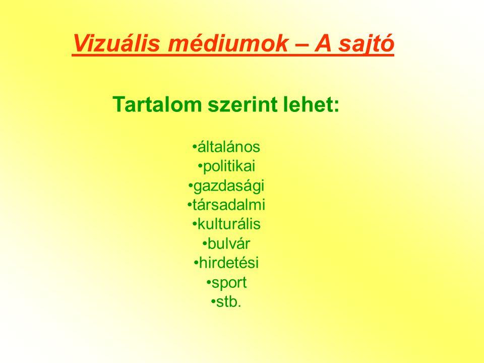 Vizuális médiumok – A sajtó Tartalom szerint lehet: •általános •politikai •gazdasági •társadalmi •kulturális •bulvár •hirdetési •sport •stb.