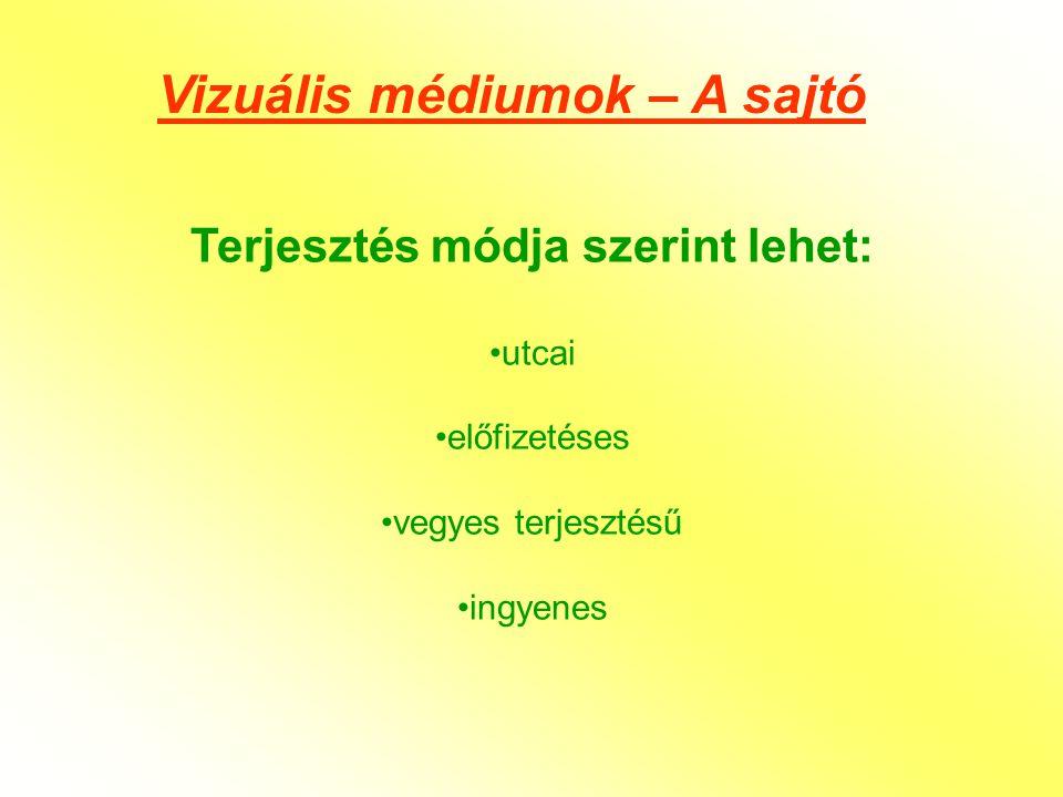 Vizuális médiumok – A sajtó Terjesztés módja szerint lehet: •utcai •előfizetéses •vegyes terjesztésű •ingyenes