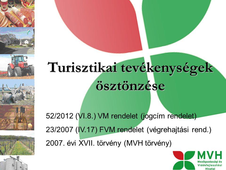 Turisztikai tevékenységek ösztönzése 52/2012 (VI.8.) VM rendelet (jogcím rendelet) 23/2007 (IV.17) FVM rendelet (végrehajtási rend.) 2007.
