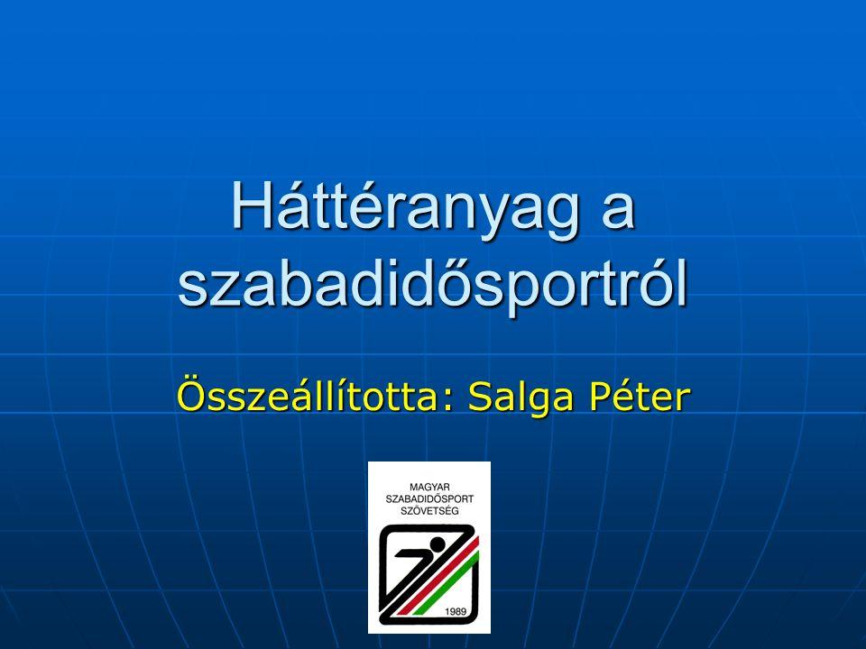 Háttéranyag a szabadidősportról Összeállította: Salga Péter