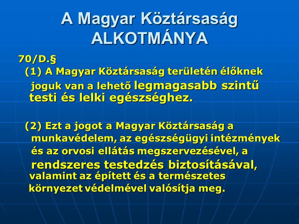 A Magyar Köztársaság ALKOTMÁNYA 70/D.§ (1) A Magyar Köztársaság területén élőknek (1) A Magyar Köztársaság területén élőknek joguk van a lehető legmag
