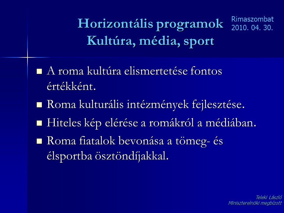 Horizontális programok Kultúra, média, sport  A roma kultúra elismertetése fontos értékként.  Roma kulturális intézmények fejlesztése.  Hiteles kép