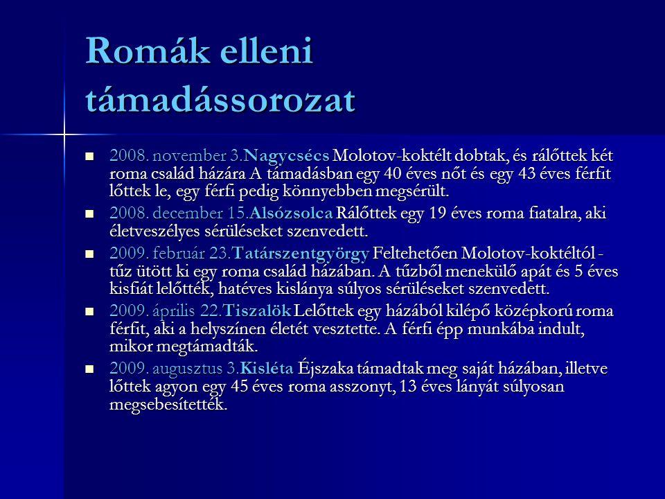 Romák elleni támadássorozat  2008. november 3.Nagycsécs Molotov-koktélt dobtak, és rálőttek két roma család házára A támadásban egy 40 éves nőt és eg