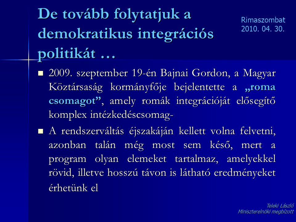 """De tovább folytatjuk a demokratikus integrációs politikát …  2009. szeptember 19-én Bajnai Gordon, a Magyar Köztársaság kormányfője bejelentette a """"r"""