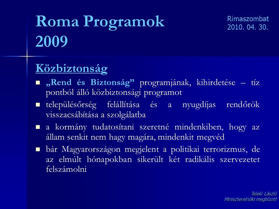 """Roma Programok 2009 Közbiztonság   """"Rend és Biztonság"""" programjának, kihirdetése – tíz pontból álló közbiztonsági programot   településőrség felál"""