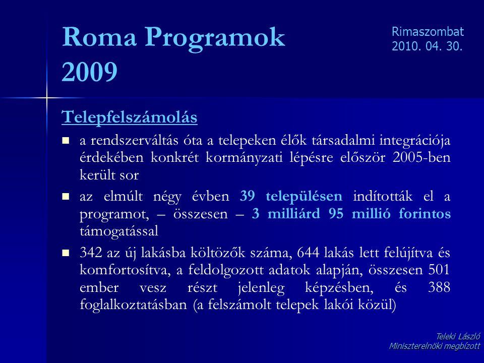 Roma Programok 2009 Telepfelszámolás   a rendszerváltás óta a telepeken élők társadalmi integrációja érdekében konkrét kormányzati lépésre először 2