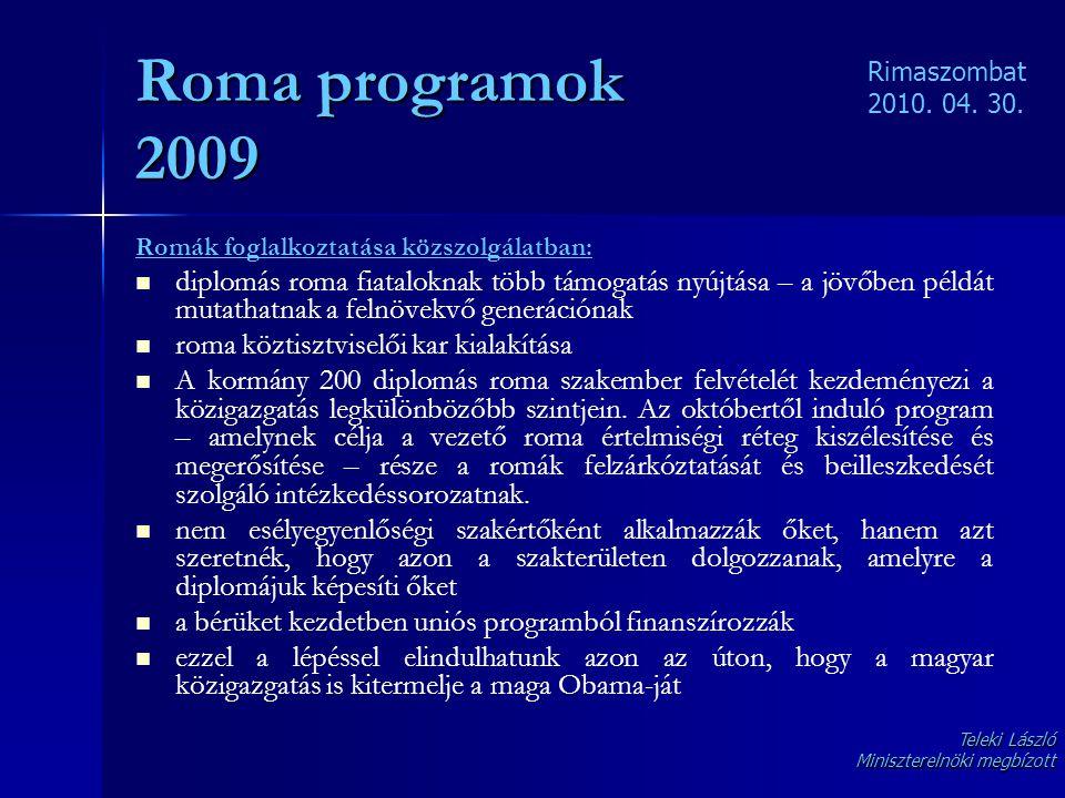 Roma programok 2009 Romák foglalkoztatása közszolgálatban:   diplomás roma fiataloknak több támogatás nyújtása – a jövőben példát mutathatnak a feln