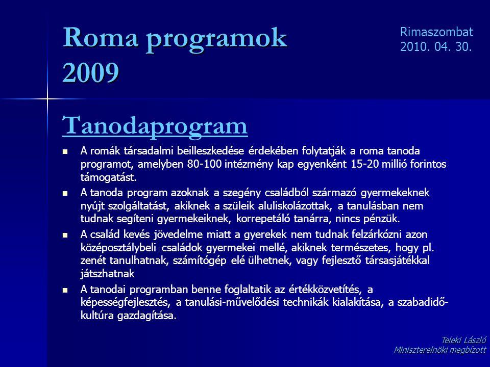 Roma programok 2009 Tanodaprogram   A romák társadalmi beilleszkedése érdekében folytatják a roma tanoda programot, amelyben 80-100 intézmény kap eg