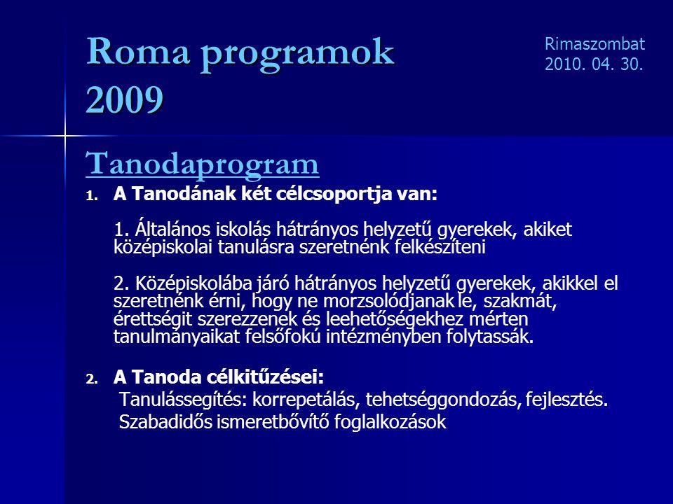 Roma programok 2009 Tanodaprogram 1. 1. A Tanodának két célcsoportja van: 1. Általános iskolás hátrányos helyzetű gyerekek, akiket középiskolai tanulá