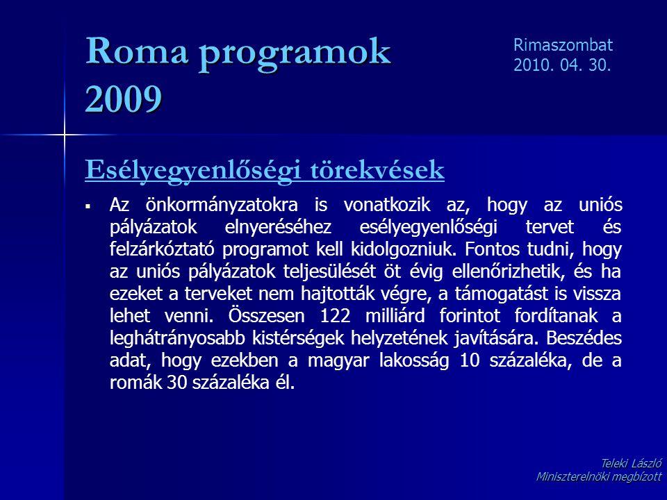 Roma programok 2009 Esélyegyenlőségi törekvések   Az önkormányzatokra is vonatkozik az, hogy az uniós pályázatok elnyeréséhez esélyegyenlőségi terve