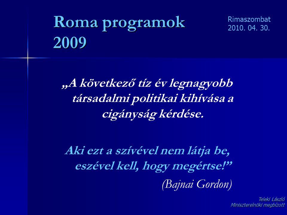 """Roma programok 2009 """"A következő tíz év legnagyobb társadalmi politikai kihívása a cigányság kérdése. Aki ezt a szívével nem látja be, eszével kell, h"""